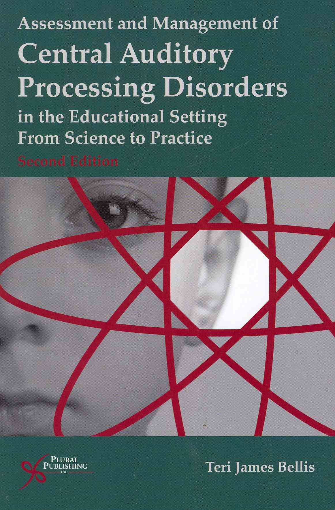 Assessment and Management of Central Auditory Processing Disorders in the Educational Setting By Bellis, Teri James, Ph.D.